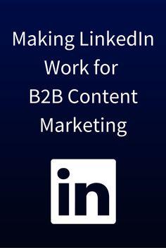Making Linkedin Work for B2B Content Marketing