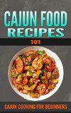 Free Kindle Book -  [Cookbooks & Food & Wine][Free] Cajun Recipes: 101 (for beginners) - Cajun Cookbook and Food (Cajun Cookbooks - Cajun Cooking - Cajun Food - Cajun meals - Cajun Dishes - Cajun specialties)
