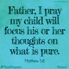 """Purity   """"Blessed are the pure in heart, for they shall see God."""" Matthew 5:8"""