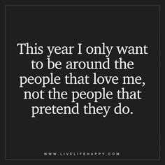 Life Quotes : This Year I Only Want to Be Around the People (Live Life Happy) True Quotes, Words Quotes, Motivational Quotes, Funny Quotes, Inspirational Quotes, Sayings, Wisdom Quotes, Music Quotes, Quotes Quotes