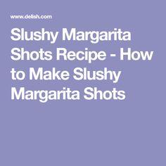 Slushy Margarita Shots Recipe - How to Make Slushy Margarita Shots