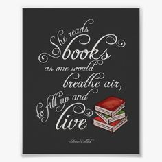 "She Reads Books To Live Book Lover Poster A beautiful quote by Annie Dillard ""She reads books as one would breathe air, to fill up and live."" A wonderful poster for any book loving woman or girl. In swirling curly lettering with a sweet little stack of books, this design is feminine and romantic. Educational Poster Personalized gift. #Librarian Associate at Zazzle #KidsReadMore"