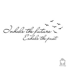 inhale the future exhale the past - Google zoeken