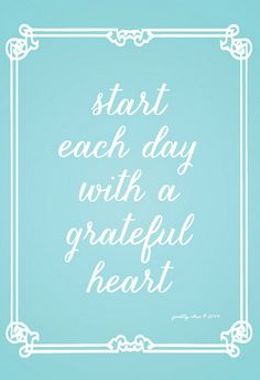 Start each day with a grateful heart!