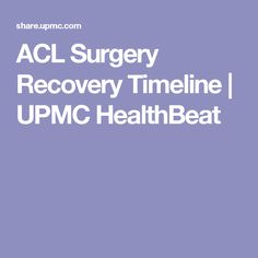 ACL Surgery Recovery Timeline | UPMC HealthBeat