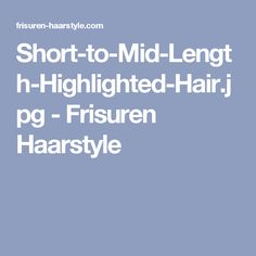 Short-to-Mid-Length-Highlighted-Hair.jpg - Frisuren Haarstyle