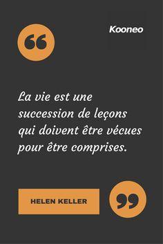 La vie est une succession de leçons qui doivent être vécues pour être comprises. HELEN KELLER #Motivation #Citations #Ecommerce #Kooneo #venteenligne #achatenligne Vendez en ligne avec Kooneo > www.kooneo.com