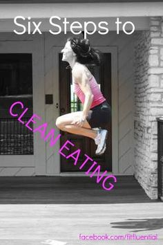 6 steps to CLEAN EATING! http://mizfitonline.com/2012/08/06/six-steps-to-clean-eating/