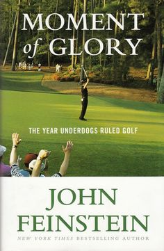 Moment of Glory The Year Underdogs Ruled Golf by John Feinstein 2006 1st Edition