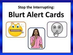"""""""Blurt Alert Cards"""" to had children when they interrupt... might be able to think of a way to use these that could work better than the 'paper bag' technique"""