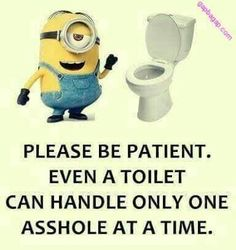Minion Quotes & Memes - About Toilets vs. Patients – Funny Minion Meme, funny minion memes, Funny M - Funny Minion Pictures, Funny Minion Memes, Minions Quotes, Funny Jokes, Hilarious, Memes Humor, Funny Shit, Funny Stuff, Citation Minion