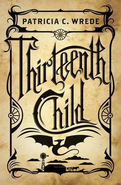 Thirteenth Child by Patricia C. Wrede Book Trailer: http://youtu.be/OFgv5c8ekqI