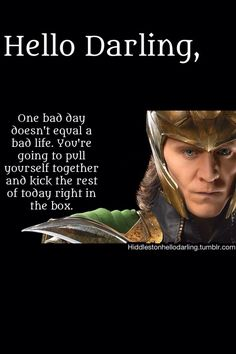 One bad day doesn't equal a bad life. I like this. Thanks Loki. Again, if only I could convince you of the same.