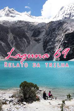 Trilha da Laguna 69 - Leia um relato de como é a trilha da Laguna 69 em Huaraz, Peru. Uma trilha cheia de limites para vencer e belezas para serem vistas