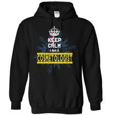 Keep Calm I am a cosmetologist  T Shirt, Hoodie, Sweatshirts - custom t shirt #teeshirt #fashion