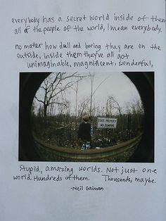 """Everybody has a secret world inside of them."" -- Neil Gaiman"