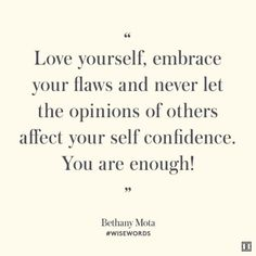 """Love yourself, embrace your flaws and never let the opinions of others affect your self confidence. You are enough!"" — Bethany Mota #WiseWords"
