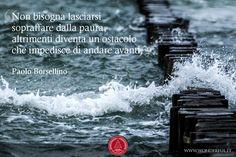 Non bisogna lasciarsi sopraffare dalla paura, altrimenti diventa un ostacolo che impedisce di andare avanti. #Borsellino #leadership