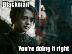 Arya....does blackmail well