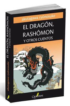 +15 El dragon rashomon y otros cuentos-ryunosuke akutagawa-  Este libro incluye una selección de los mejores cuentos y narraciones breves de uno de los escritores japoneses más extraordinarios de todos los tiempos.