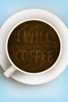 I will never give up coffee