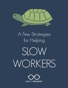 A Few Strategies For Helping Slow Workers - We want students to work at their own pace, but when one student is significantly slower than his peers, it can cause problems for him and for his teachers. These strategies can help.