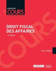 Droit fiscal des affaires/Olivier Debat/ IAE Bibliothèque, Salle de lecture - 354.36 DEB Free Ebooks, Finance, Economics