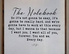 Quotes Sayings and Affirmations The Notebook Sign Anniversary Gift Farmhouse Sign Rustic Great Quotes, Quotes To Live By, Inspirational Quotes, I Choose You Quotes, Movie Love Quotes, Motivational, Funny Quotes, Relationship Quotes, Life Quotes