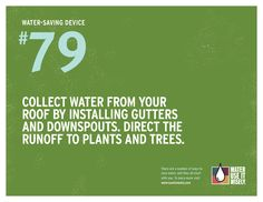 Water-Saving Device #79: Collect rainwater from your roof by installing gutters, downspouts, rain chains and more. Direct runoff to your landscape.