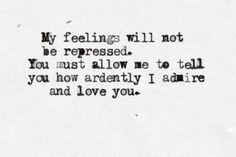 Pride and Prejudice - Jane Austen   :: My feelings will not be repressed. You must allow me to tell you how ardently I admire and love you.