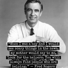 Whenever something terrifying or tragic happens like whats happening now in Boston, I always, always think back to this Mr. Rodgers quote. Take comfort in the good.