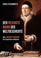Zusammenfassung Der reichste Mann der Weltgeschichte von Greg Steinmetz. Bankier, Machtmensch und Feindbild für viele an der Wende zur Neuzeit.