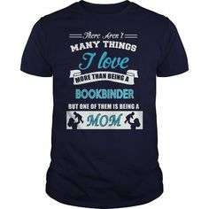 There Aren't many Things I Love More Than Being BOOKBINDER But One Of Them Is Being A Mom Tshirt #jobs #tshirts #BOOKBINDER #gift #ideas #Popular #Everything #Videos #Shop #Animals #pets #Architecture #Art #Cars #motorcycles #Celebrities #DIY #crafts #Des