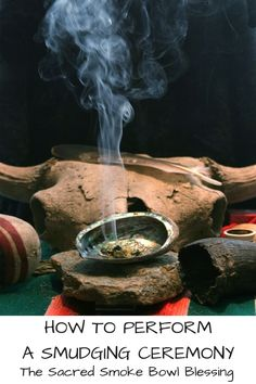 How to perform a Smudging Ceremony.