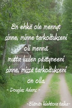 Luulen päättyneeni sinne missä tarkoitukseni on olla. Work Inspiration, Motivation Inspiration, Journal Quotes, Life Quotes, Carpe Diem Quotes, Finnish Words, Just Be Happy, Lessons Learned In Life, Life Thoughts