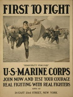 """""""First To Fight - 'Democracy's Vanguard' - US Marine Corps - Join Now And Test Your Courage. Real Fighting With Real Fighters"""" ~ WWI recruitment poster."""