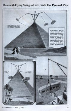 """1931: Mammoth flying swings to be """"erected atop the pyramids, when Egyptian government's consent is obtained"""". The Egyptian government's consent was never obtained. Funny, that. [From Modern Mechanix Magazine]"""