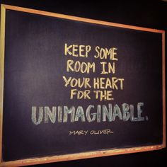 """CHALK TALK: Blackboard #Quote of the Week...""""Keep some room in your heart for the unimaginable."""" -Mary Oliver"""