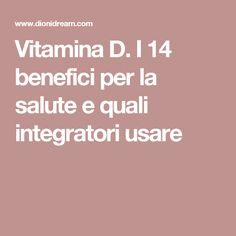 Vitamina D. I 14 benefici per la salute e quali integratori usare