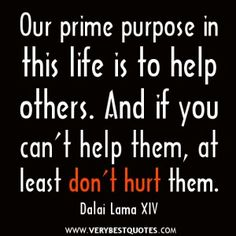 Selflessness Quotes, Our prime purpose in this life is to help others Quotes - Inspirational Quotes about Life, Love, happiness, Kindness, positive attitude, positive thoughts, inspirational pictures quotes about life, happiness Very Best Quotes . com