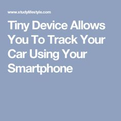 Tiny Device Allows You To Track Your Car Using Your Smartphone