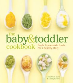 The Baby and Toddler Cookbook- A great resource for learning all of the basics of what to feed your baby when and how to keep it all homemade!