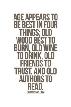 Age+appears+to+be+best+in+four+things;+old+wood+best+to+burn,+old+wine+to+drink,+old+friends+to+trust,+and+old+authors+to+read..png 600×900 píxeis
