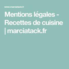 Mentions légales - Recettes de cuisine | marciatack.fr
