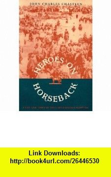 Heroes on Horseback A Life and Times of the Last Gaucho Caudillos (Dialogos) (9780826315984) John Charles Chasteen , ISBN-10: 0826315984  , ISBN-13: 978-0826315984 ,  , tutorials , pdf , ebook , torrent , downloads , rapidshare , filesonic , hotfile , megaupload , fileserve