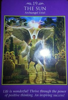 01/13/15 Today's card was drawn from the Archangel Power Tarot Cards by Doreen Virtue and Radleigh Valentine.  Today's Card is #19 The Sun - Archangel Uriel Life is wonderful! Great things are headed ...