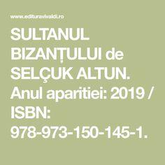 SULTANUL BIZANȚULUI de SELÇUK ALTUN. Anul aparitiei: 2019 / ISBN: 978-973-150-145-1.