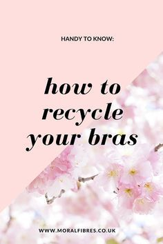 How to recycle your bras to benefit the environment and disadvantaged women in Africa - so handy to know! Spread the love far and wide!