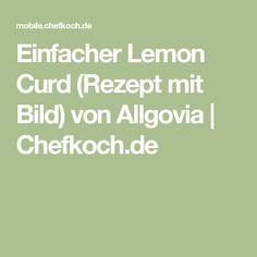 Einfacher Lemon Curd (Rezept mit Bild) von Allgovia | Chefkoch.de