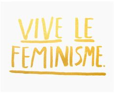 Vive Le Feminisme print silk screened printgold on white Feminist Af, Intersectional Feminism, Silk Screen Printing, 3d Printing, Patriarchy, Girl Power, Woman Power, Equality, Decir No